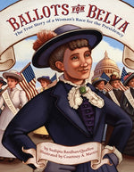Ballots for Belva: The True Story of a Woman's Race for Presidency