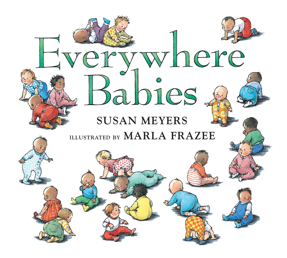 Everywhere Babies by Susan Meyers and Marla Frazee