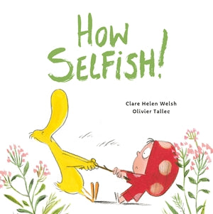How Selfish by Clare Helen Welsh Quarto