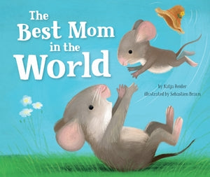 The Best Mom in the World by Katja Reider