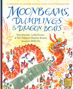 Moonbeams, Dumplings & Dragon Boats: A Treasury of Chinese Holiday Tales, Activities & Recipes  by Nina Simonds, Leslie Swartz and Meilo So