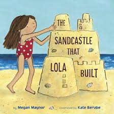 The Sandcastle That Lola Built by Megan Maynor Sasquatch Books
