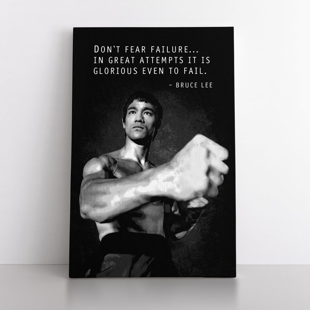 "Bruce Lee "" Don't fear failure... In great attempts it is Glorious even to fail."" - Canvas"