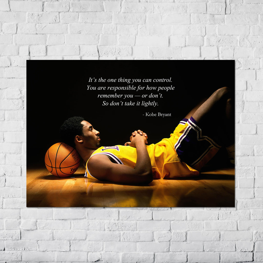 Kobe Bryant - It's the one thing you can control. You are responsible for how people remember you or don't. - Poster