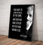 "Albert Einstein ""You have to learn the rules of the game. And then you have to play better than anyone else."" - Framed poster"