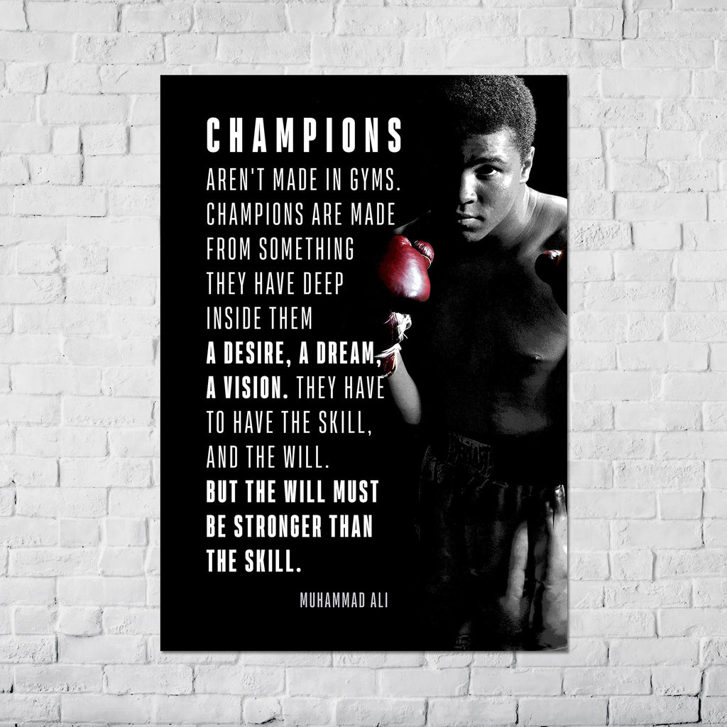 Champion's aren't made in gym - Muhammad Ali Poster