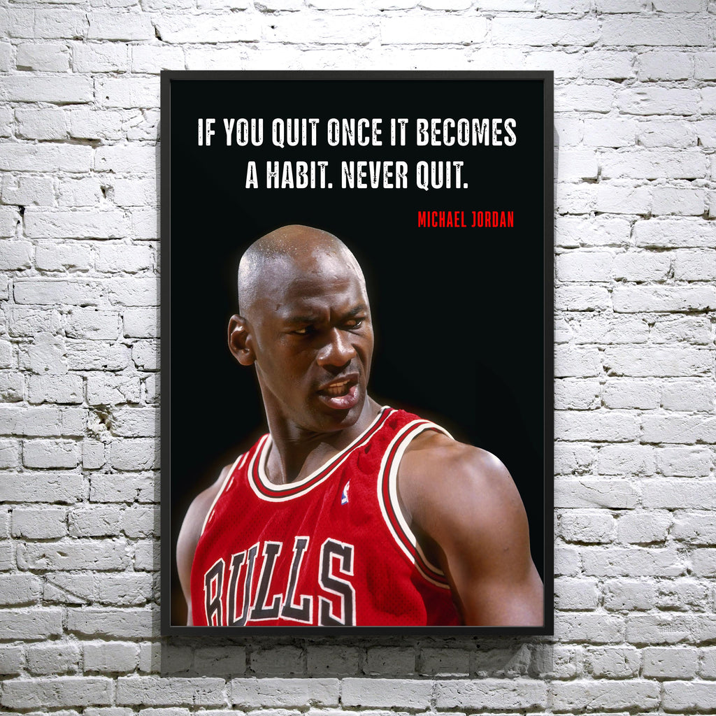 Michael Jordan. If you quit ONCE it becomes a habit. Never Quit. - Framed poster