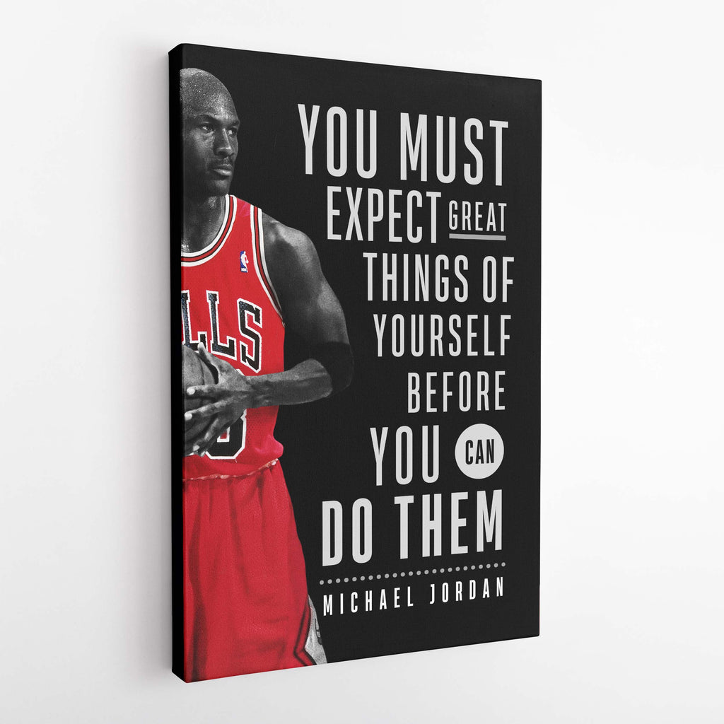 You must expect great things of yourself before you can do them. Michael Jordan Quote.  - Canvas