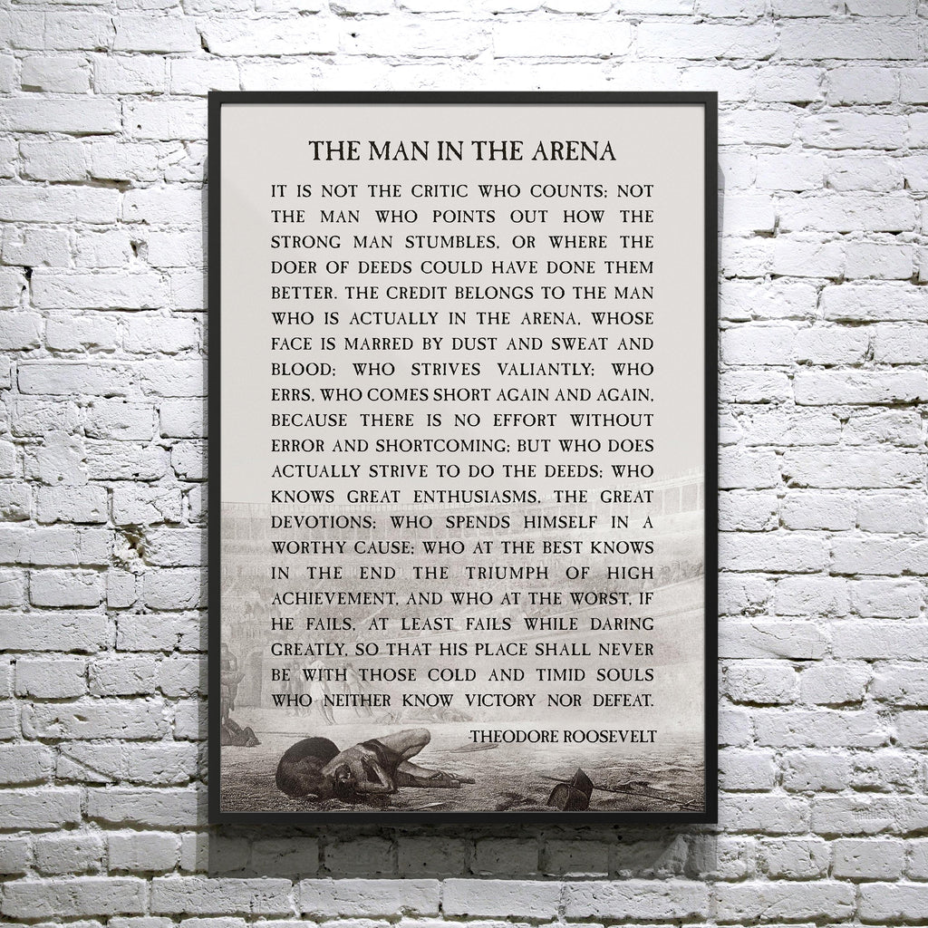 "Theodore Roosevelt ""The Man in the Arena"" In the most memorable section of his Citizenship in a Republic speech. - Framed poster"