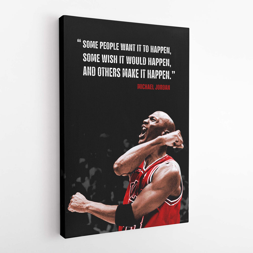 Some people want it to happen, some wish it would happen, and others make it happen. Michael Jordan quote - Canvas