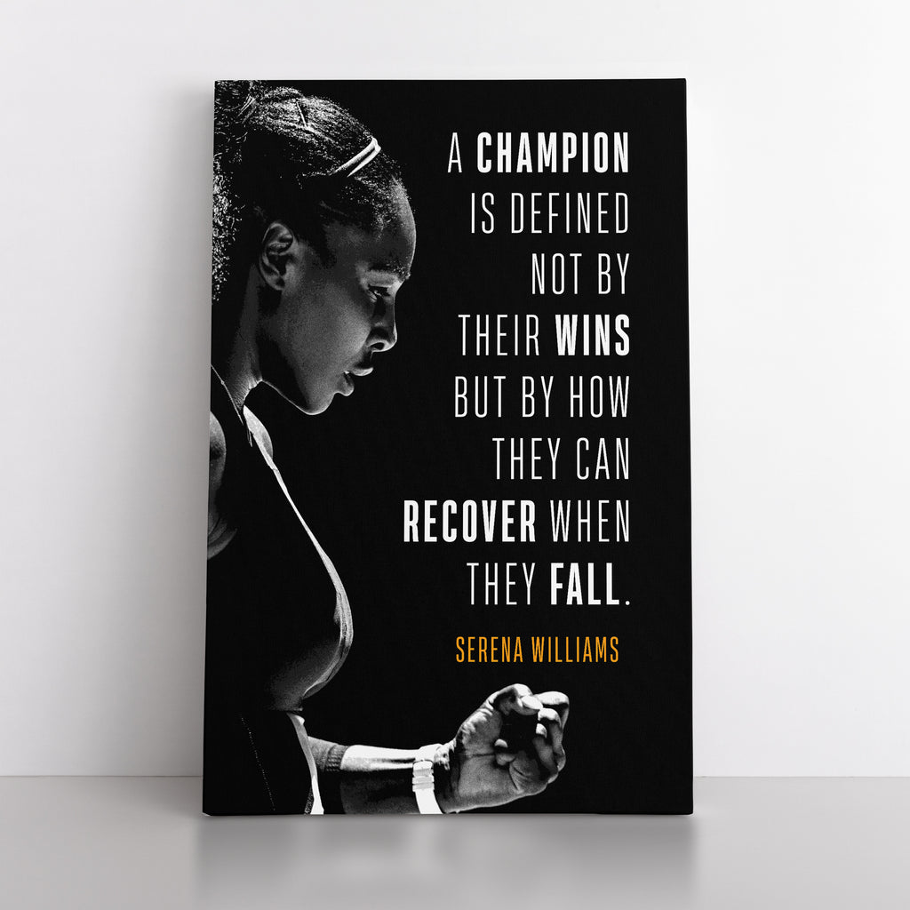 "Serena Williams. ""A champion is defined not by their wins but by how they can recover when They fall."" - Canvas"