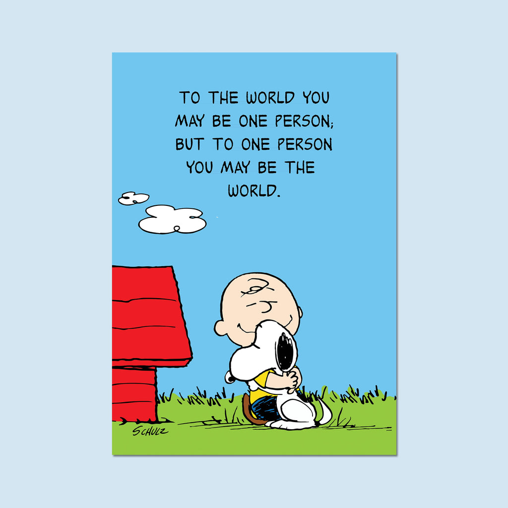 Snoopy and Charlie brown. - To the world you may be one person; but to one person you may be the world. - Poster