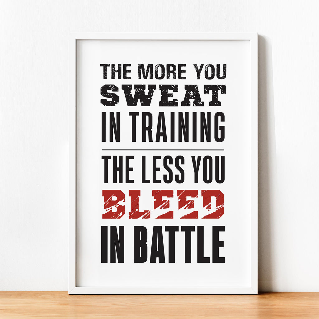 The More You Sweat In Training, The Less You Bleed In Battle. - Framed poster