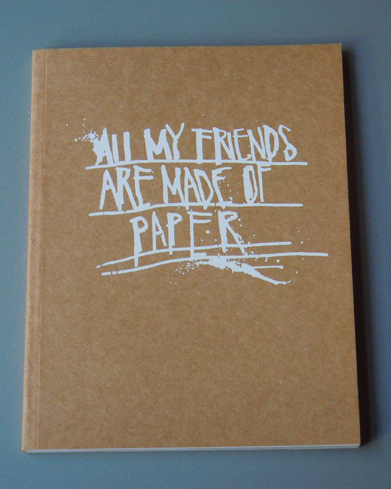 ALL MY FRIENDS ARE MADE OF PAPER