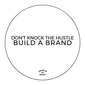 Small Stickers - (Circle) Don't Knock The Hustle Build A Brand