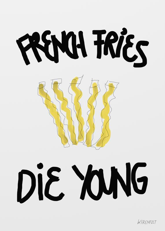 French fries die young Lisa Wirenfelt