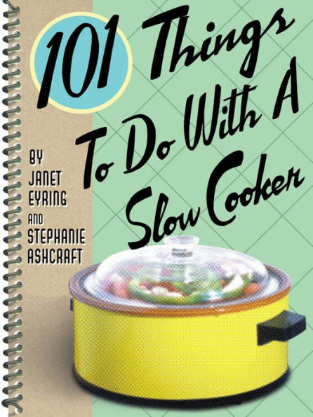 101 Things To Do With a Slow Cooker
