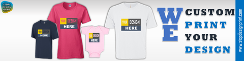 AT STOP DESIGN PRINT COMPANY, WE PRINT YOUR DESIGNS, STATEMENT OR EVEN IMAGES ON APPAREL