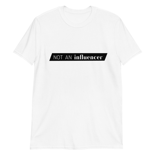 white not an influencer unisex t-shirt