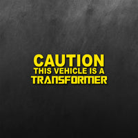 Caution This Vehicle Is A Transformer Sticker