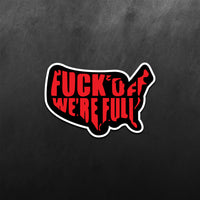 Fuck Off We Re Full Sticker