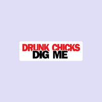 Drunk Chicks Dig Me Sticker-0