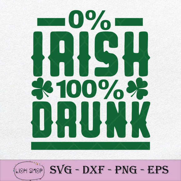 0 Irish 100 Percent Drunk SVG, St Patricks Day SVG PNG DXF EPS-SVGPrints