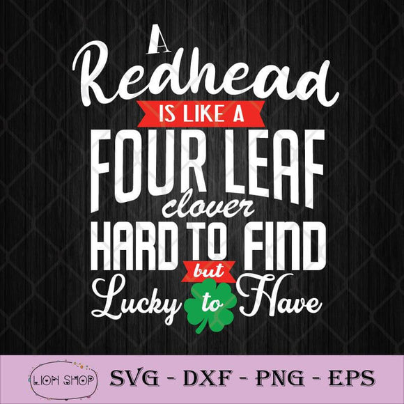 A Redhead Is Like A Four Leaf Clover Hard To Find But Lucky To Have SVG PNG Silhouette Cricut File-SVGPrints
