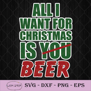 All I Want For Christmas Is You Beer SVG-SVGPrints
