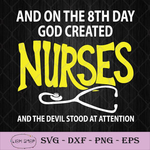 And On The 8th Day God Created Nurses And The Devil Stood At Attention SVG-SVGPrints