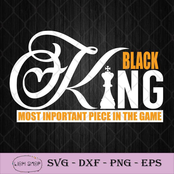 Black King The Most Important Piece In The Game SVG PNG DXF EPS-SVGPrints