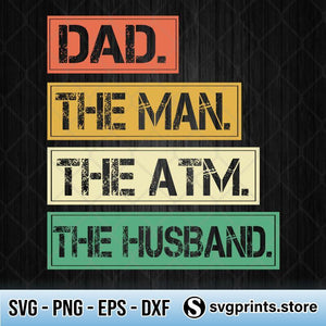 Dad The Man The Atm The Husband SVG PNG Clipart Silhouette DXF EPS-SVGPrints