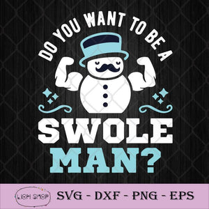 Do You Want To Be A Swoleman SVG, Snowman SVG-SVGPrints