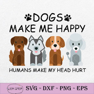 Dogs Make Me Happy Humans Make My Head Hurt SVG-SVGPrints