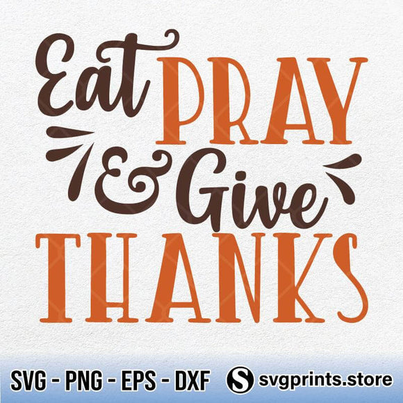 Eat Pray and Give Thanks SVG PNG Clipart Silhouette-SVGPrints