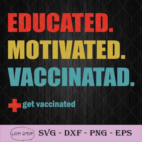 Educated Motivated Vaccinated SVG PNG Silhouette Cricut Clipart-SVGPrints