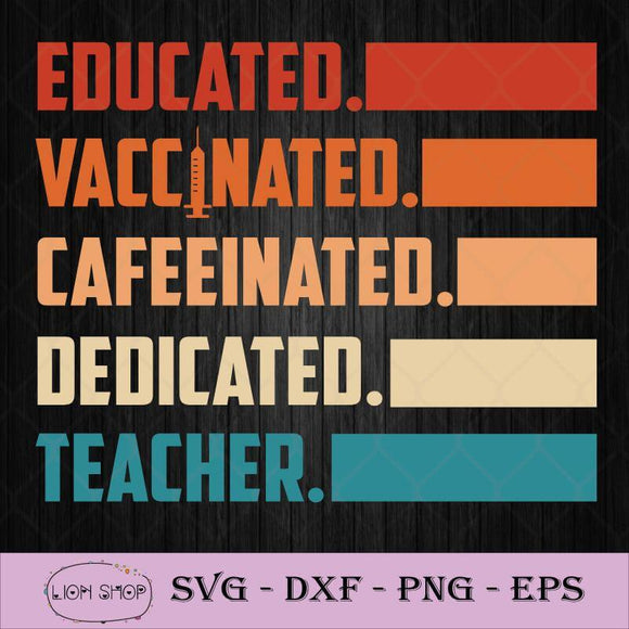 Educated Vaccinated Caffeinated Teacher SVG PNG DXF EPS-SVGPrints