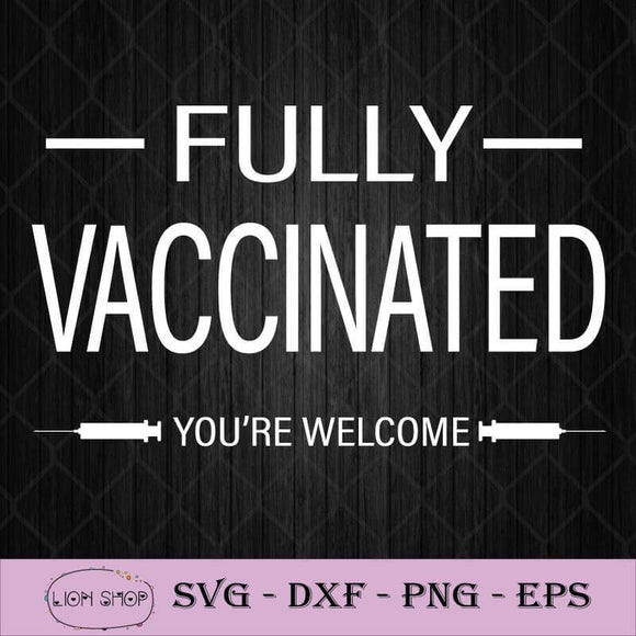 Fully Vaccinated You're Welcome SVG PNG Silhouette Clipart DXF EPS-SVGPrints