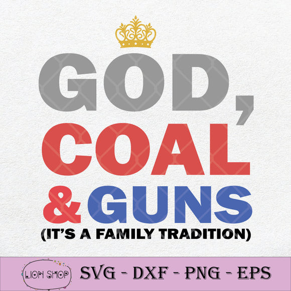 God Coal And Guns It's A Family Tradition SVG PNG DXF EPS-SVGPrints