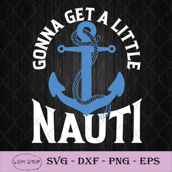 Gonna Get A Little Nauti Cruise Ship SVG,  Accessory Cruise SVG PNG DXF EPS Silhouette Cricut File-SVGPrints