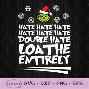 Grinch Hate Hate Hate Double Hate Loathe Entirely SVG-SVGPrints
