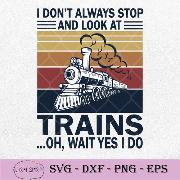 I Don't Always Stop And Look At Trains Oh Wait Yes I Do SVG-SVGPrints