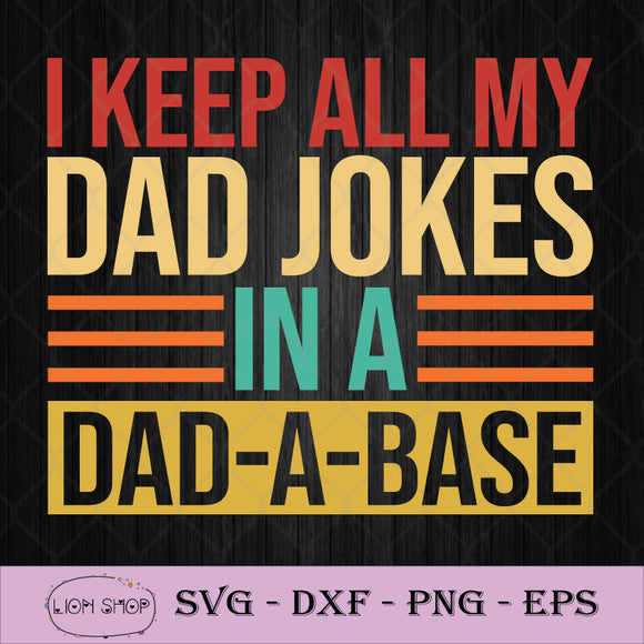 I Keep All My Dad Jokes In A Dad-A-Base SVG PNG Image Silhouette Clipart-SVGPrints