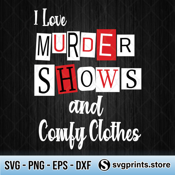 I Love Murder Shows And Comfy Clothes SVG PNG DXF EPS-SVGPrints