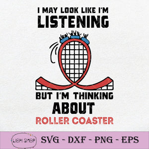 I May Look Like I'm Listening But I'm Thinking About Roller Coaster SVG PNG-SVGPrints