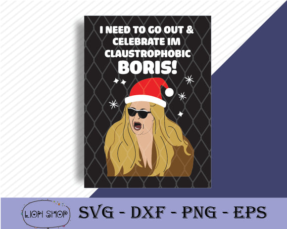 I Need To Go Out and Celebrate Im Claustrophobic Boris SVG Clipart - Merry Christmas Clipart - SVGPrints
