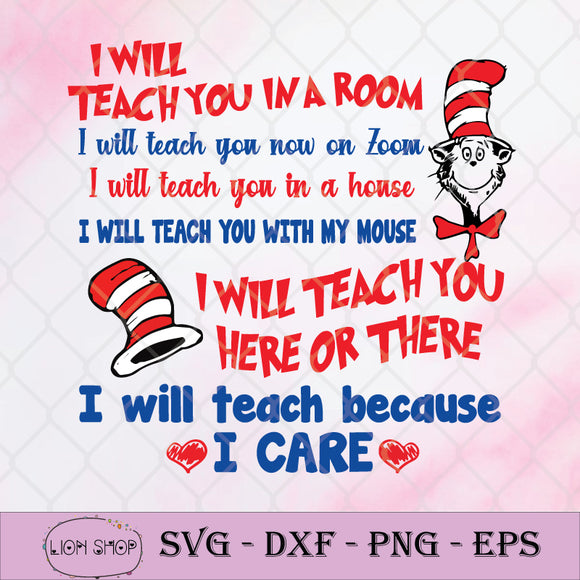 I Will Teach You In A Room I Will Teach You In A House I Will Teach You With My Horse I Will Teach You My Mouse I Will Teach You Here Or There I Will Teach Because I Care SVG-SVGPrints