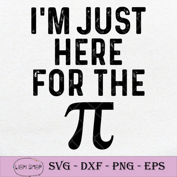 I'm Just Here For The Pi  SVG PNG DXF EPS-SVGPrints