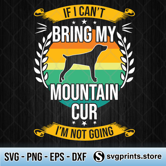If I Can't Bring My Mountain Cur I'm Not Going SVG PNG DXF EPS-SVGPrints