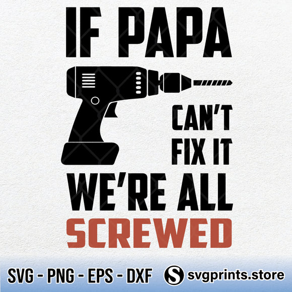 If Papa Can't Fix It We're All Screwed SVG PNG DXF EPS-SVGPrints